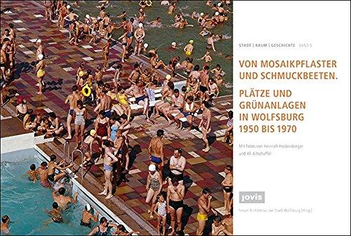 Von Mosaikpflaster und Schmuckbeeten: Plätze und Grünanlagen in Wolfsburg 1950 bis 1970 (Stadt │Raum │Geschichte)