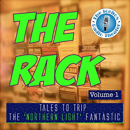 The Rack: Volume I: Tales of Fantasy and Sci Fi From the Icebox Radio Theater