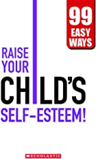 Raise your Child's Self-Esteem! - 99 Easy Ways