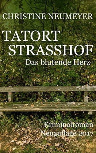 Tatort Strasshof. Neuauflage 2017.: Das blutende Herz. (German Edition)