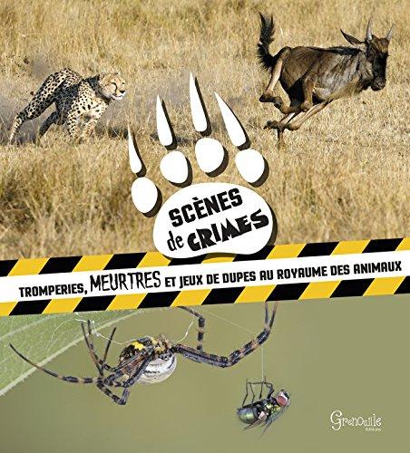 Scnes de crime : Tromperies, meurtres et jeux de dupes au royaume des animaux