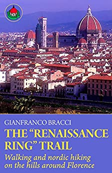 """The """"Renaissance Ring"""" Trail: Walking and nordic hiking on the hills around Florence (English Edition) de [Bracci, Gianfranco]"""