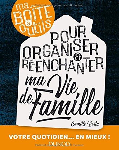 Ma boîte à outils pour organiser et ré-enchanter ma vie de famille par Camille Berta