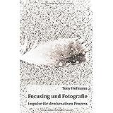 Focusing und Fotografie: Impulse für den kreativen Prozess