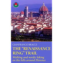 """The """"Renaissance Ring"""" Trail: Walking and nordic hiking on the hills around Florence (English Edition)"""