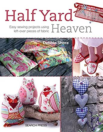 half yard heaven easy sewing projects using left over pieces of