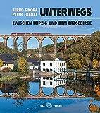 Unterwegs: zwischen Leipzig und dem Erzgebirge