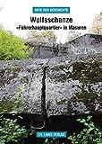 Wolfsschanze: »Führerhauptquartier« in Masuren (»Orte der Geschichte«) - Martin Kaule