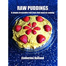 Raw Puddings: 6 simple, irresistible fruit flans that need no cooking