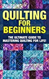 Quilting: The Ultimate Guide to Mastering Quilting for Life in 30 Minutes or Less! (Quilting - Quilting for Beginners - Quilt - Quilt Patterns - Sewing ... - Sewing for Beginners) (English Edition)