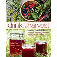Drink the Harvest: Making and Preserving Juices, Wines, Meads, Teas, and Ciders (English Edition)