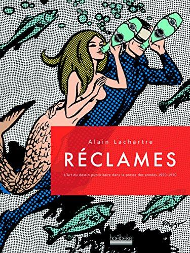 Réclames: L'art du dessin publicitaire dans la presse des années 1950-1970 par Alain Lachartre