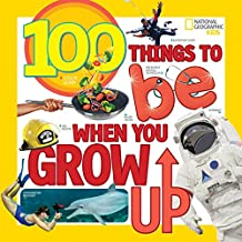 100 Things to Be When You Grow Up (100 Things To)