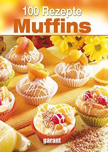 100 Rezepte Muffins - 100 Muffins