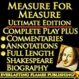 MEASURE FOR MEASURE By William Shakespeare - KINDLE ULTIMATE EDITION - Full Play PLUS ANNOTATIONS, 3 AMAZING COMMENTARIES and FULL LENGTH BIOGRAPHY – With detailed TABLE OF CONTENTS - PLUS MORE