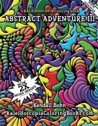 Abstract Adventure III: A Kaleidoscopia Coloring Book (Volume 3) by Kendall Bohn (2015-03-17)