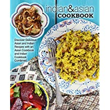Indian & Asian Cookbook: Discover Delicious Asian and Indian Recipes with an Asian Cookbook and Indian Cookbook Combined (English Edition)