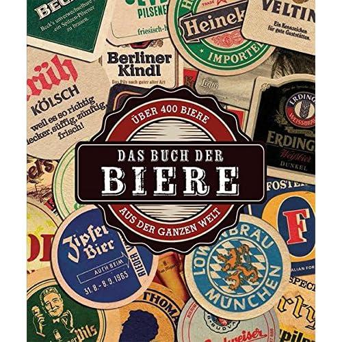 Das Buch der Biere: Über 400 Biere aus der ganzen Welt