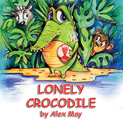 Lonely Crocodile: (A Rhyming Picture Book For Young Children And Their Parents) (English Edition)