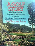 A Golf Story: Bobby Jones, Augusta National, and the Masters Tournment