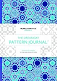The Dreamday Pattern Journal: Moroccan Style – Marrakech: Colouring-in notebook for writing, musing, drawing and doodl