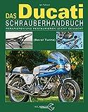 Das Ducati Schrauberhandbuch: Reparieren und Restaurieren leicht gemacht- Die Königswellen V-Twins...