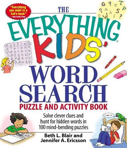 The Everything Kids Word Search Puzzle and Activity Book: Solve Clever Clues and Hunt for Hidden Words in 100 Mind-bending Puzzles (Everything S.)