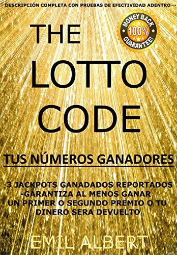 The Lotto Code, Gana un Primer Premio (JACKPOT) o un Segundo Premio en tu Lotería Favorita o tu Dinero será Devuelto, Tus Números Ganadores: Tus Combinaciones Ganadoras Creadas por Emil Albert