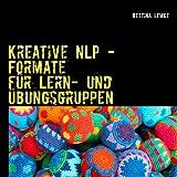Kreative NLP - Formate: für Lern- und Übungsgruppen