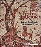 Féerie indienne - Des rivages de l'Inde au royaume de France