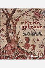 feerie indienne: DES RIVAGES DE L'INDE AU ROYAUME DE FRANCE (COEDITION ET MUSEE SOMOGY) Paperback