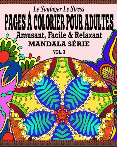 Le Soulager le stress Pages A Colorear Pour Adultes: Amusant, Facile & Relaxant  Mandala Serie ( Vol. 3)