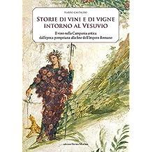 Storia di vini e di vigne intorno al Vesuvio. Il vino nella Campania antica dall'epoca pompeiana alla fine dell'Impero Romano