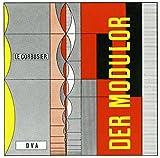 Le Corbusier - Der Modulor: Darstellung eines in Architektur u. Technik allg. anwendbaren harmonischen Maßes im menschl. Maßstab - Le Corbusier
