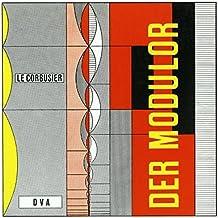 Le Corbusier - Der Modulor: Darstellung eines in Architektur u. Technik allg. anwendbaren harmonischen Maßes im menschl. Maßstab