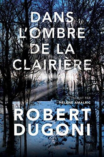 Dans l'ombre de la clairière (Les enquêtes de Tracy Crosswhite t. 3) por Robert Dugoni
