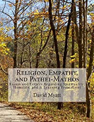 Religion, Empathy, and Pathei-Mathos: Essays and Letters Regarding Spirituality, Humility, and A Learning From Grief