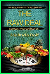 The Raw Deal: The Real Benefits of Eating Raw for Health and Weight Loss: Includes Raw Food Recipes to Get You Started (The Home Life Series Book 8) (English Edition)