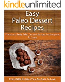 Easy Paleo Dessert Recipes: Primal and Tasty Paleo Dessert Recipes For Everyone To Enjoy (The Easy Recipe) (English Edition)