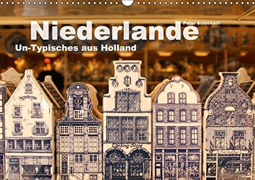 Niederlande – Un-Typisches aus Holland (Wandkalender 2018 DIN A3 quer): Eines der beliebtesten Reiseländer der Deutschen in 13 gelungenen Fotografien. ... [Kalender] [Apr 01, 2017] Schickert, Peter