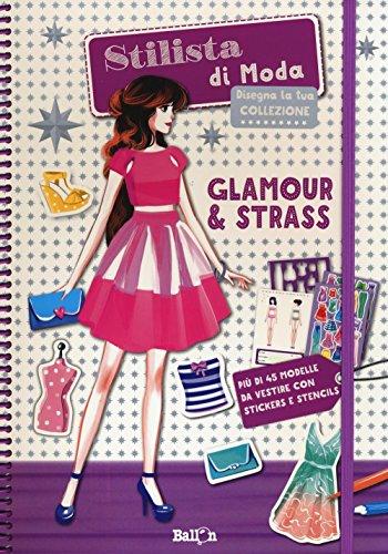 Glamour & strass. Stilista di moda. Ediz. illustrata (My fashion design studio)