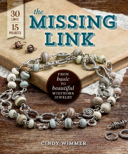 The Missing Link: From Basic to Beautiful Wirework Jewelry (English Edition)