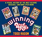 Winning Ugly: A Visual History of the Most Bizarre Baseball Uniforms Ever Worn (English Edition)