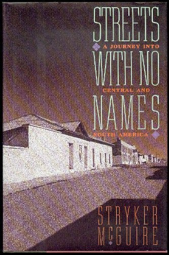 Streets With No Names: A Journey into Central and South America by Stryker McGuire (1991-08-06)