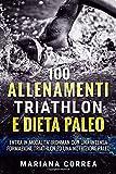 100 Allenamenti Triathlon E Dieta Paleo