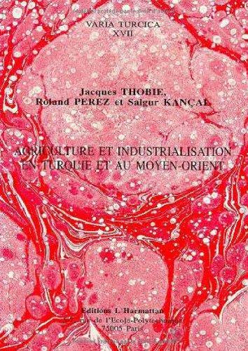 Agriculture et industrialisation en Turquie et au Moyen-Orient: Actes du colloque d'Adana, 29 mai-1er juin 1989 par Thobie J.Perez R. Ka