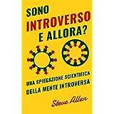 Sono introverso, e allora? Una spiegazione scientifica della mente introversa: Cosa ci motiva geneticamente, fisicamente e da