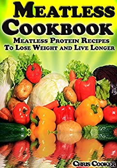 Meatless Cookbook - Meatless Protein Recipes To Lose Weight and Live Longer (English Edition) par [Cooker, Chris]