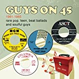 Guys On 45 1961-1965 (Rare Pop, Teen, Beat Ballads And Soulful Guys)