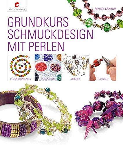Grundkurs Schmuckdesign mit Perlen: Design-Grundlagen, Perlenarten, Zubehör, Techniken